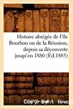 Histoire abrégée de l'île Bourbon ou de la Réunion, depuis sa découverte jusqu'en 1880 , (Éd.1883)