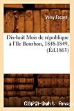 Dix-huit Mois de république à l'Ile Bourbon, 1848-1849 , (Éd.1863)