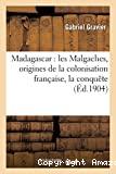 Madagascar : les Malgaches, origines de la colonisation française, la conquête