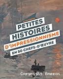Petites histoires d'impressionnisme en 50 chefs-d'œuvre