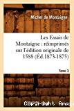 Les Essais de Montaigne : réimprimés sur l'édition originale de 1588. Tome 3 (Éd.1873-1875)