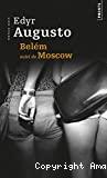 Belém ; suivi de Moscow