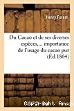 Du Cacao et de ses diverses espèces,... importance de l'usage du cacao pur