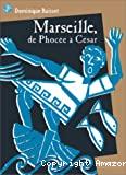 Marseille, de Phocée à César