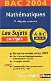 Abc bac - les sujets corrigés : bac 2004 : mathématiques, S