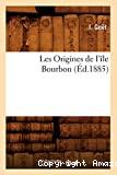 Les Origines de l'île Bourbon , (Éd.1885)