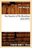 Six Années à l'île Bourbon , (Éd.1893)
